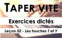 Taper vite - Exercices dictés - Leçon 02 - Les touches T et Y