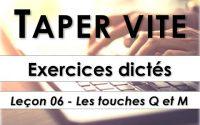 Taper vite - Exercices dictés - Leçon 06 - Les touches Q et M