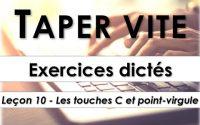 Taper vite - Exercices dictés - Leçon 10 - Les touches C et point-virgule