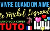 Vivre quand on Aime : Tutoriel Piano Voix Cover