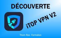 iTop VPN V2 : découverte du logiciel VPN et tutoriel