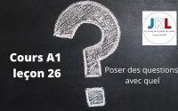 JKL - Cours A1 leçon 26 - Poser des questions avec quel