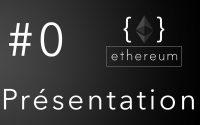Tutoriel développement Ethereum, Episode 0 : Présentation