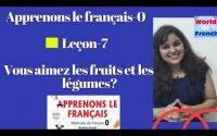 Apprenons le Français-0- ALF-0- Leçon-7-Vous aimez les fruits et les légumes?